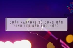 Quán Karaoke sử dụng màn hình led nào phù hợp?