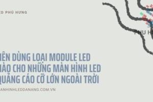Nên dùng loại module led nào cho những màn hình led quảng cáo cỡ lớn ngoài trời
